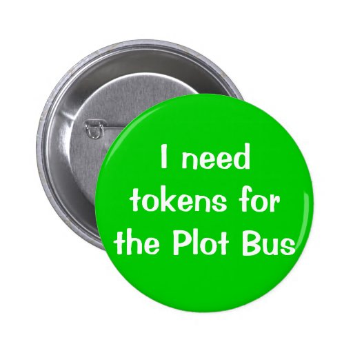 I need tokens for the Plot Bus Pinback Buttons