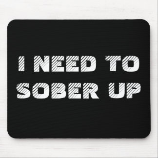 I NEED TOSOBER UP MOUSE PAD