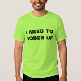 I NEED TOSOBER UP T-SHIRT
