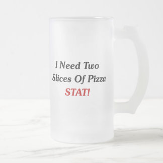 I Need Two Slices Of Pizza Stat! Frosted Glass Beer Mug