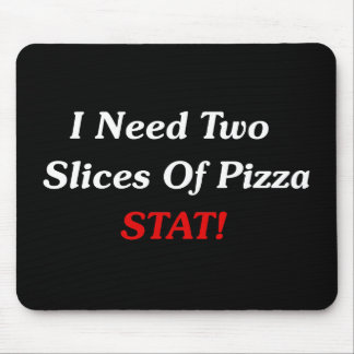 I Need Two Slices Of Pizza Stat! Mouse Pads