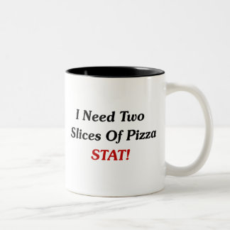 I Need Two Slices Of Pizza Stat! Two-Tone Coffee Mug