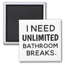 I NEED UNLIMITED BATHROOM BREAKS OAB Quote Magnet
