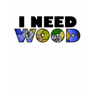 Click to buy Settlers of Catan T-shirt: I Need Wood from Zazzle!