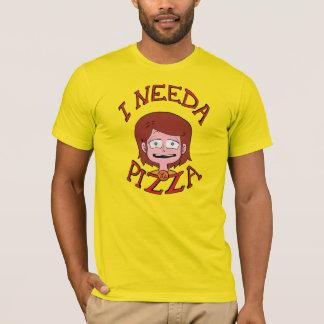 I Needa the Pizza! - Aurora Shirt