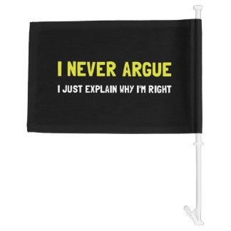 I Never Argue Car Flag