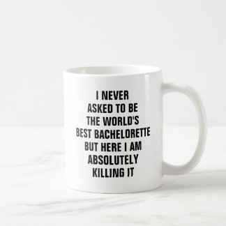 I never asked to be the worlds best bachelorette coffee mug