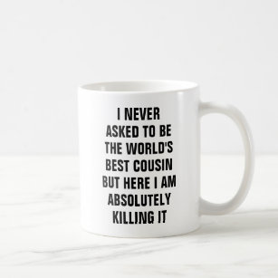 I never asked to be the world's best cousin but he coffee mug
