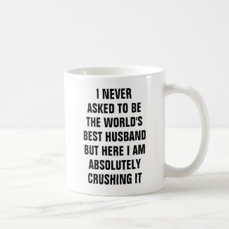 I never asked to be the world's best husband but h coffee mug