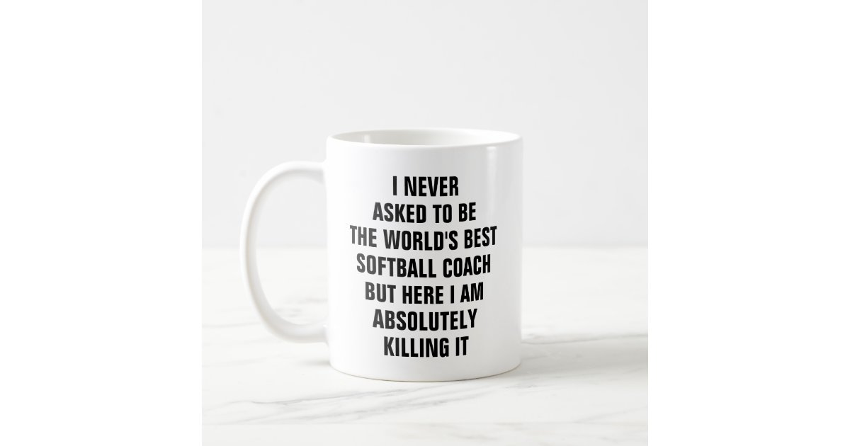 I Never Asked To Be The Worlds Best Softball Coach Coffee Mug Zazzle Com