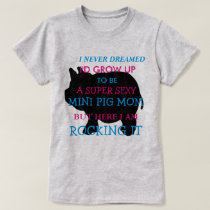 I Never Dreamed I would grow up to be, MINI PIG T-Shirt