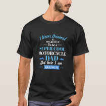 I Never Dreamed I'd Grow Up- Motorcycle Dad Shirt