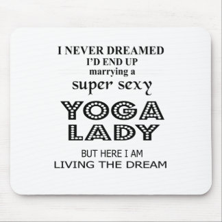 I never dreamed marrying a sexy yoga lady mouse pad