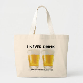 I never drink... large tote bag
