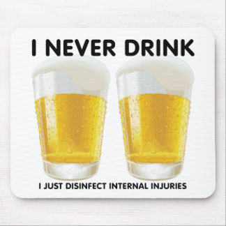 I never drink... mouse pad