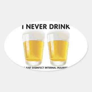I never drink... oval sticker