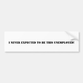 I never expected... bumper sticker