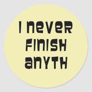 I Never Finish Anyth Classic Round Sticker
