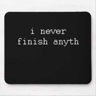 I NEVER FINISH ANYTH MOUSE PAD