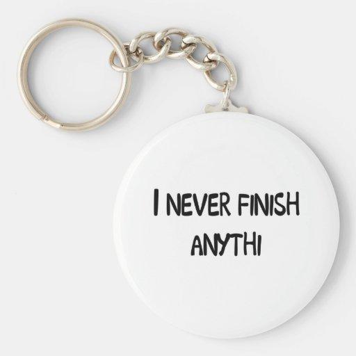 I NEVER FINISH ANYTHI KEY CHAIN
