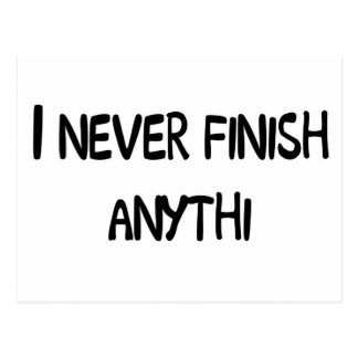 I NEVER FINISH ANYTHI POSTCARD