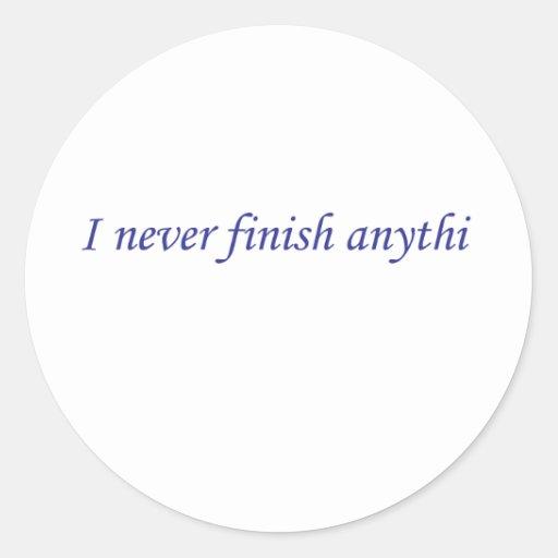 I never finish anything classic round sticker