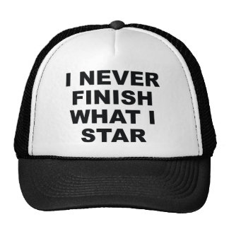 I Never Finish What I Star Trucker Hat