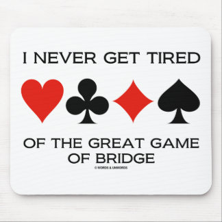 I Never Get Tired Of The Great Game Of Bridge Mouse Pad