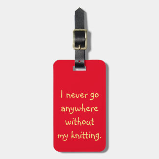 I Never Go Anywhere Without My Knitting Bag Tag