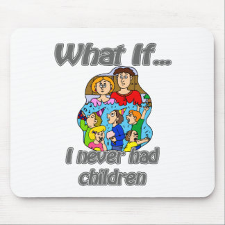 i never had kids mouse pad