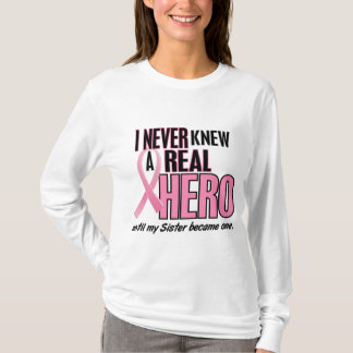 I Never Knew A Real Hero SISTER (Breast Cancer) T-Shirt