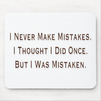 I Never Make Mistakes Mouse Pad