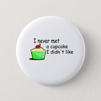I Never Met A Cupcake I Didn't Like Button