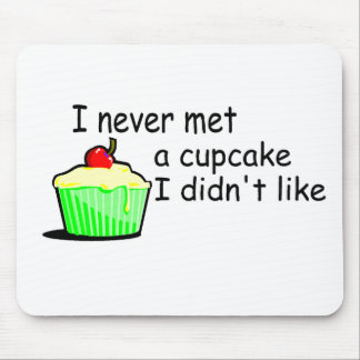I Never Met A Cupcake I Didn't Like Mouse Pad