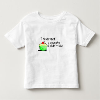 I Never Met A Cupcake I Didn't Like Toddler T-shirt