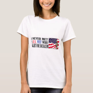 I Never Met A US Vet Who Fought For Socialism T-Shirt
