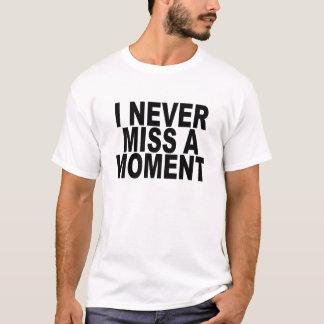I Never Miss a Moment Tee Shirt