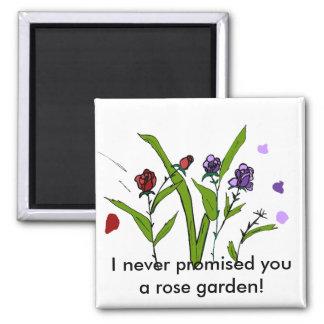 I never promised you a rose garden magnet