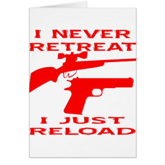 I Never Retreat I Just Reload Card