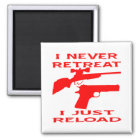 I Never Retreat I Just Reload Magnet