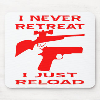 I Never Retreat I Just Reload Mouse Pad