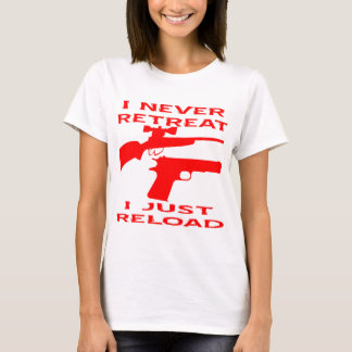 I Never Retreat I Just Reload T-Shirt