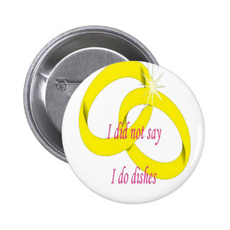 I Never Said I Do Dishes Marriage Vow Button