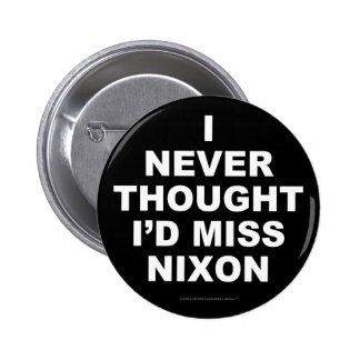 I Never Thought I'd Miss Nixon Button