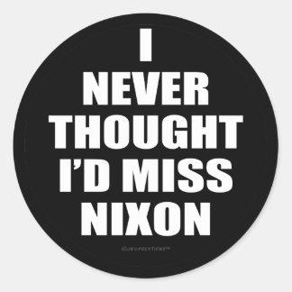 I Never Thought I'd Miss Nixon Classic Round Sticker