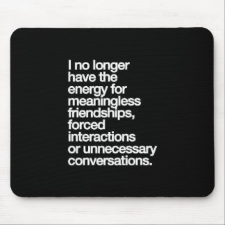 I NO LONGER HAVE THE ENERGY FOR MEANINGLESS FRIEND MOUSEPADS