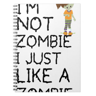I NOT ZOMBIE I JUST LIKE A ZOMBIE(1) NOTEBOOK