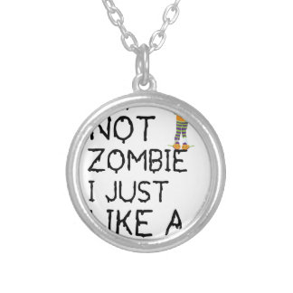 I NOT ZOMBIE I JUST LIKE A ZOMBIE(1) SILVER PLATED NECKLACE