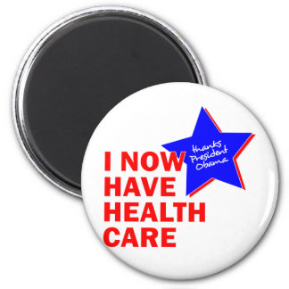 I NOW HAVE HEALTH CARE THANKS PRESIDENT OBAMA 2 INCH ROUND MAGNET