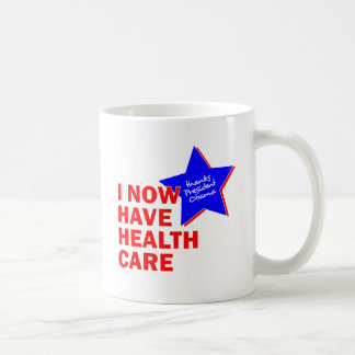 I NOW HAVE HEALTH CARE THANKS PRESIDENT OBAMA CLASSIC WHITE COFFEE MUG
